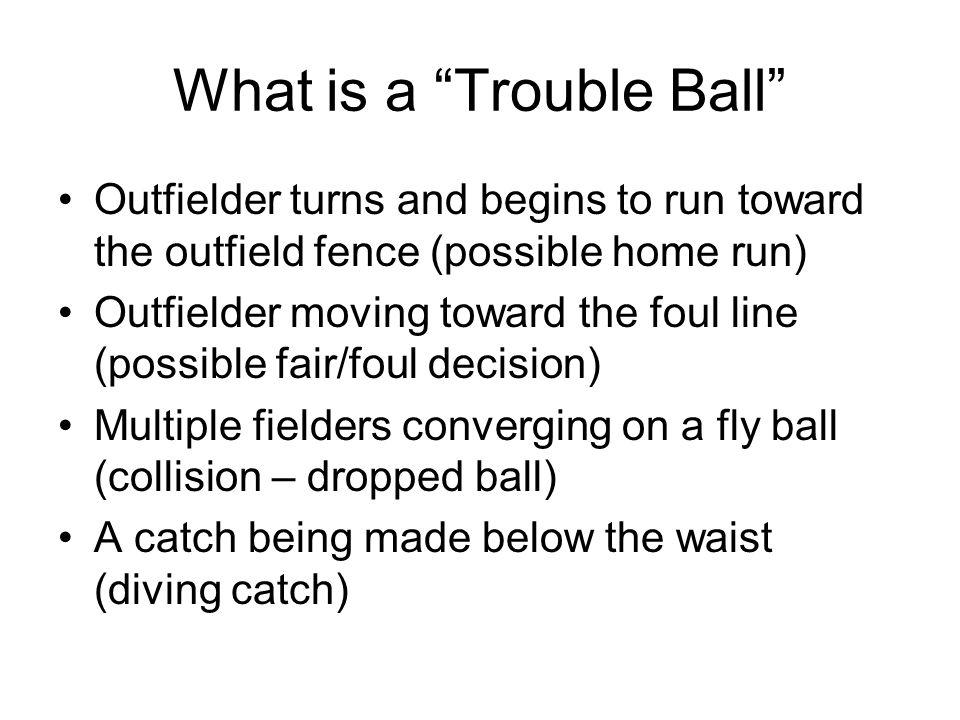 Situation: No runners on or runner on 3 rd only U1 and U3 are on the lines Routine And Trouble Fly Balls Routine And Trouble Fly Balls CF