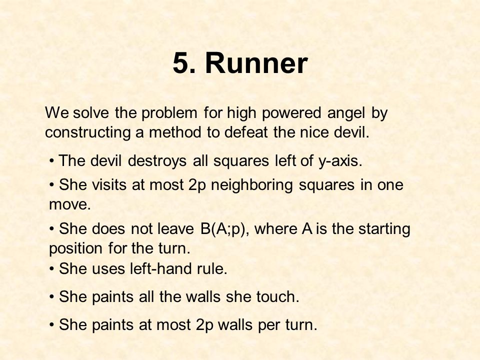 5. Runner We solve the problem for high powered angel by constructing a method to defeat the nice devil. She visits at most 2p neighboring squares in
