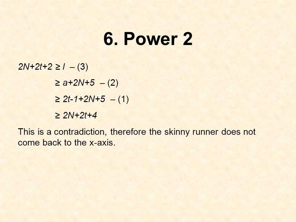 6. Power 2 2N+2t+2 ≥ l – (3) ≥ a+2N+5 – (2) ≥ 2t-1+2N+5 – (1) ≥ 2N+2t+4 This is a contradiction, therefore the skinny runner does not come back to the