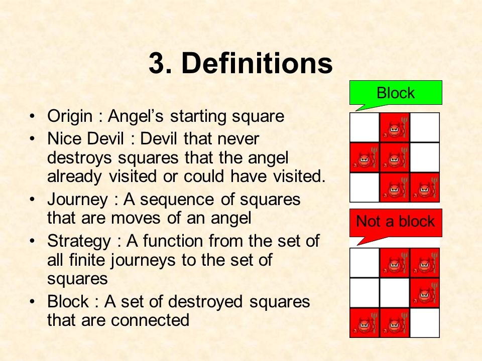 3. Definitions Origin : Angel's starting square Nice Devil : Devil that never destroys squares that the angel already visited or could have visited. J