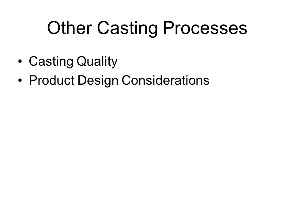 Other Casting Processes Casting Quality Product Design Considerations