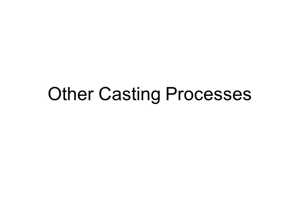 Other Casting Processes