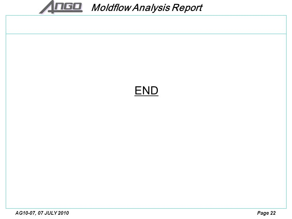 Moldflow Analysis Report Page 22AG10-07, 07 JULY 2010 END