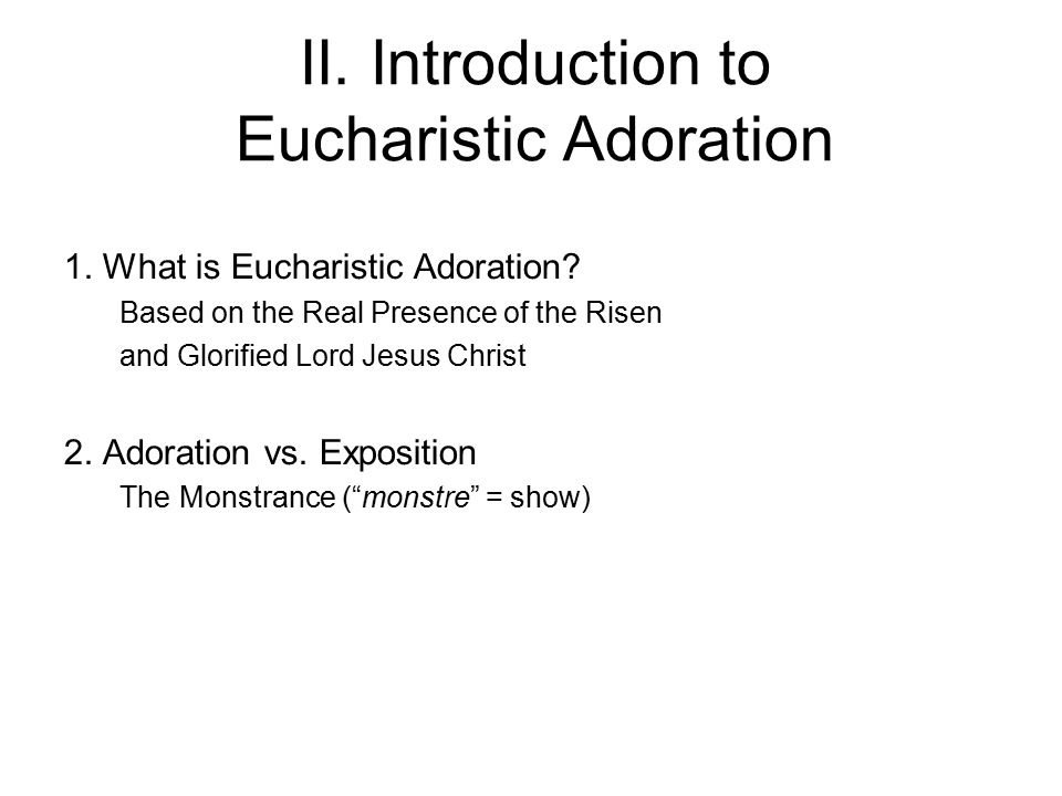 II. Introduction to Eucharistic Adoration 1. What is Eucharistic Adoration.