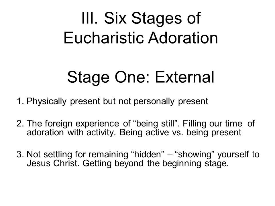 III. Six Stages of Eucharistic Adoration Stage One: External 1.
