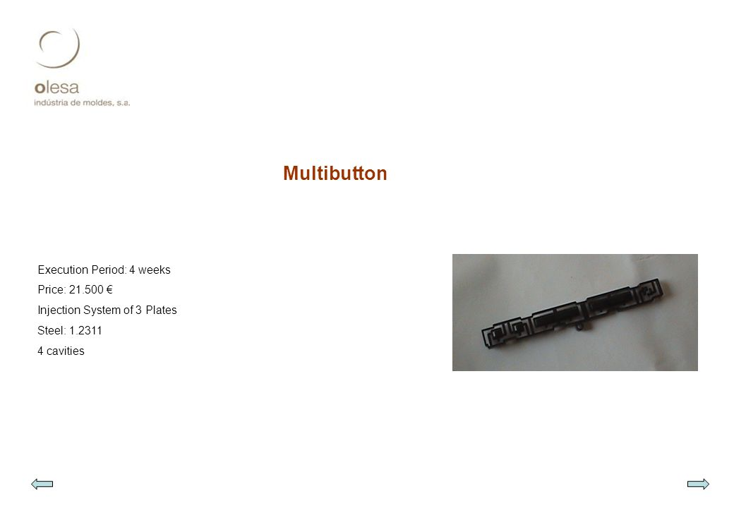 Multibutton Execution Period: 4 weeks Price: 21.500 € Injection System of 3 Plates Steel: 1.2311 4 cavities