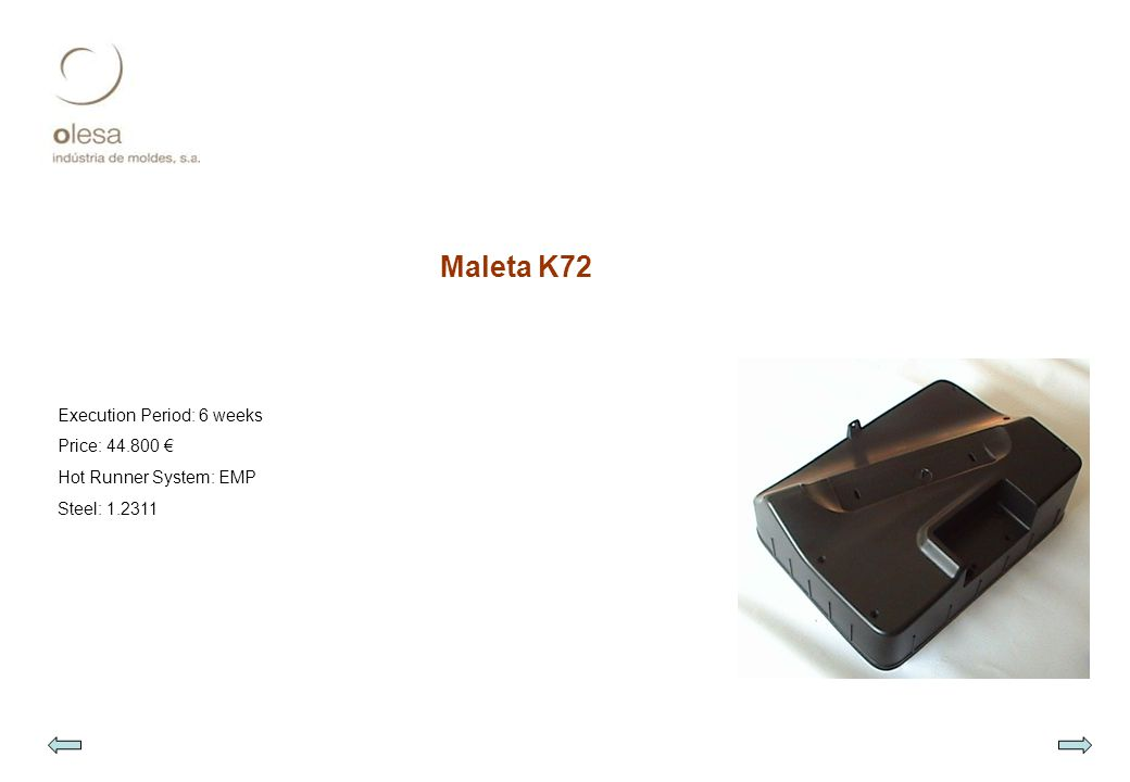 Maleta K72 Execution Period: 6 weeks Price: 44.800 € Hot Runner System: EMP Steel: 1.2311