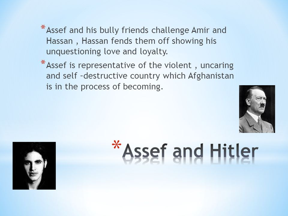* Assef and his bully friends challenge Amir and Hassan, Hassan fends them off showing his unquestioning love and loyalty.