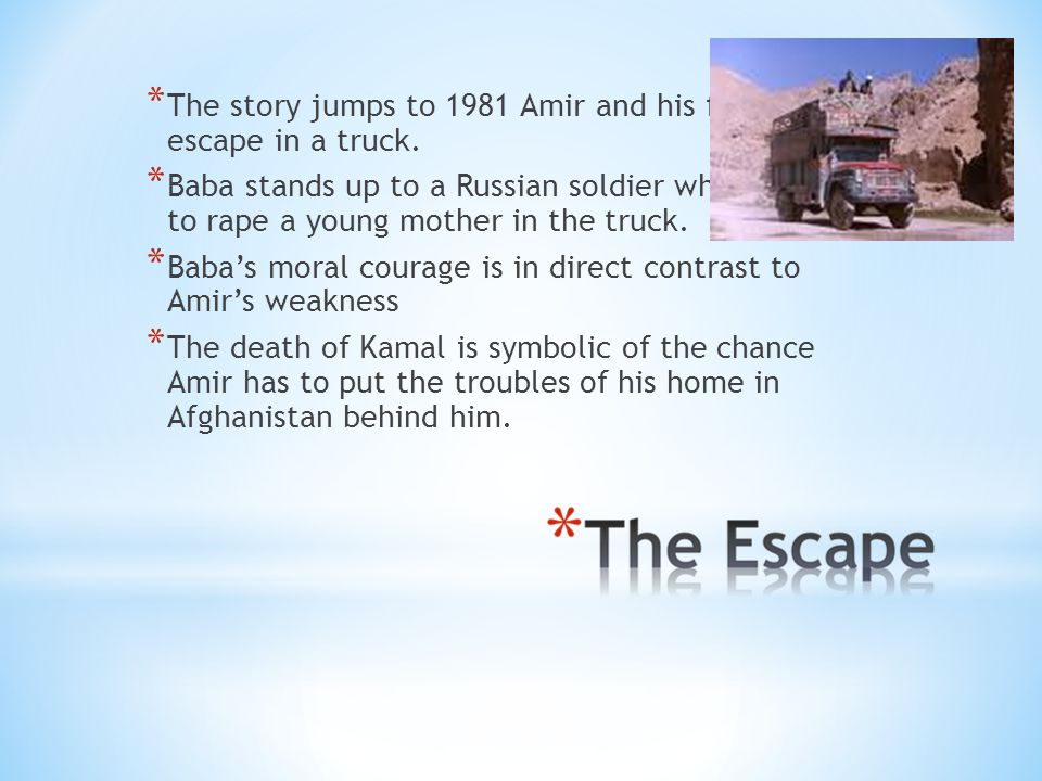 * The story jumps to 1981 Amir and his father escape in a truck.