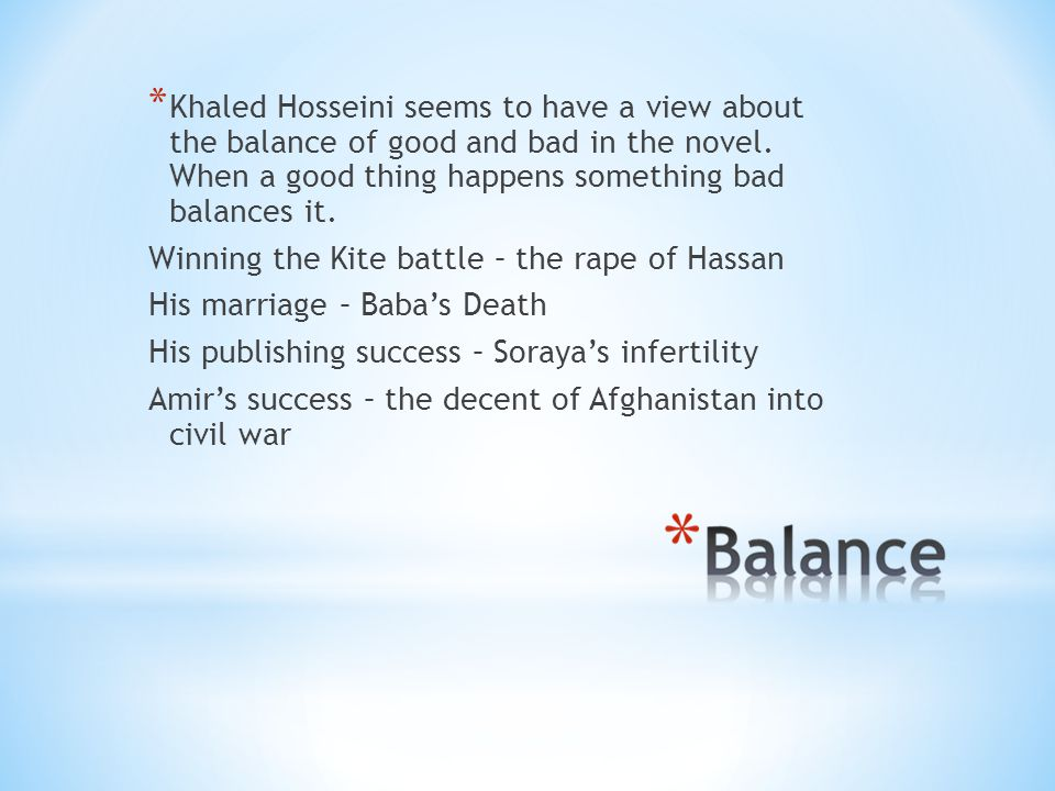 * Khaled Hosseini seems to have a view about the balance of good and bad in the novel.