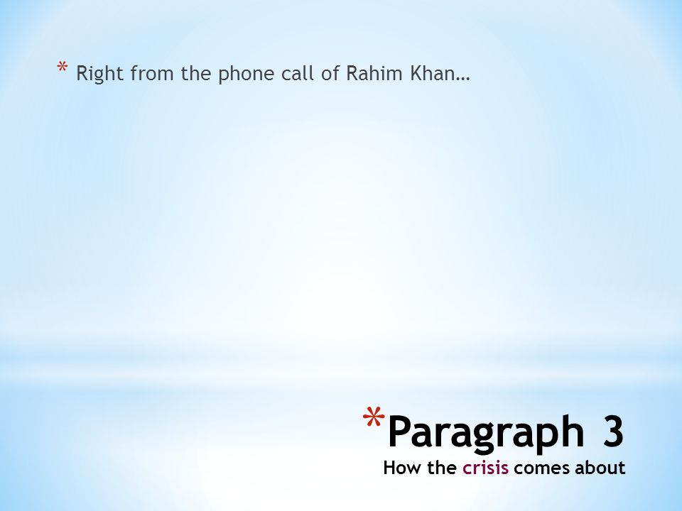 * Paragraph 3 How the crisis comes about * Right from the phone call of Rahim Khan…