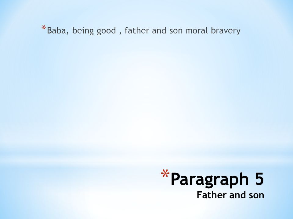 * Paragraph 5 Father and son * Baba, being good, father and son moral bravery