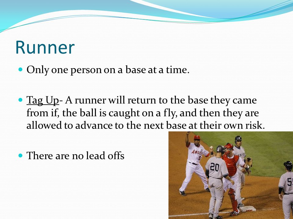 Runner Only one person on a base at a time.