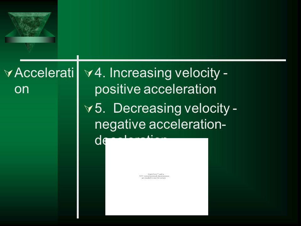  Accelerati on  1. Definition: Rate of change in velocity –Speeding up, slowing down, changing direction  2. Formula: Final velocity minus original