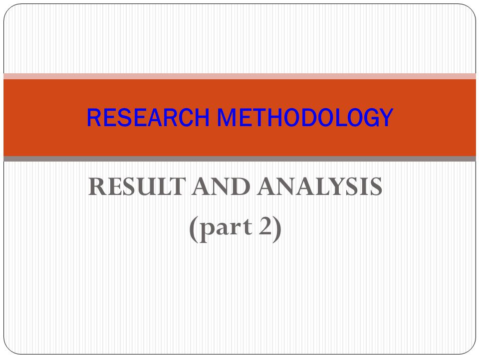 RESULT AND ANALYSIS (part 2) RESEARCH METHODOLOGY