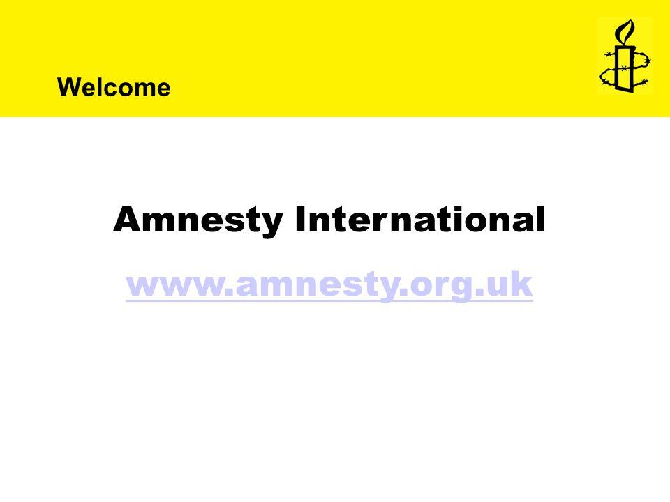 Amnesty International www.amnesty.org.uk Welcome