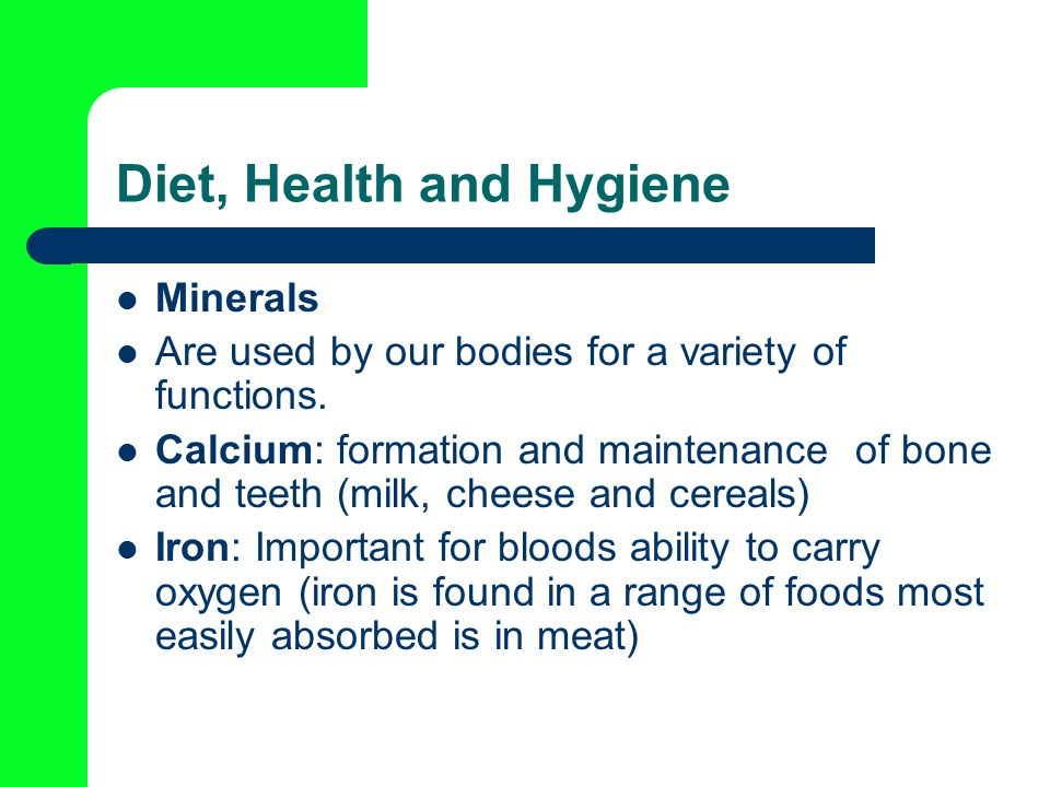 Diet, Health and Hygiene Minerals Are used by our bodies for a variety of functions.