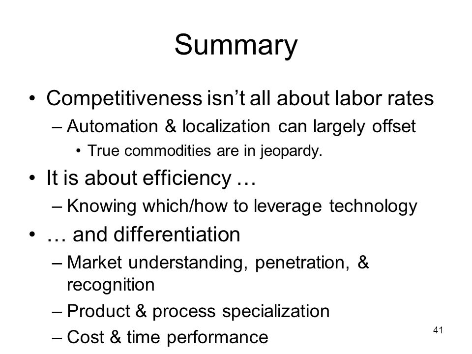 41 Summary Competitiveness isn't all about labor rates –Automation & localization can largely offset True commodities are in jeopardy.