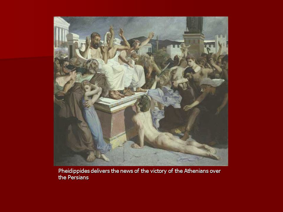 Pheidippides delivers the news of the victory of the Athenians over the Persians