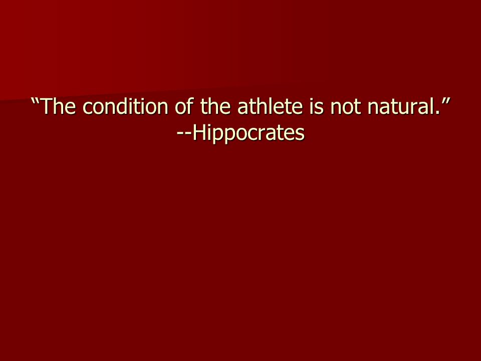 The condition of the athlete is not natural. --Hippocrates