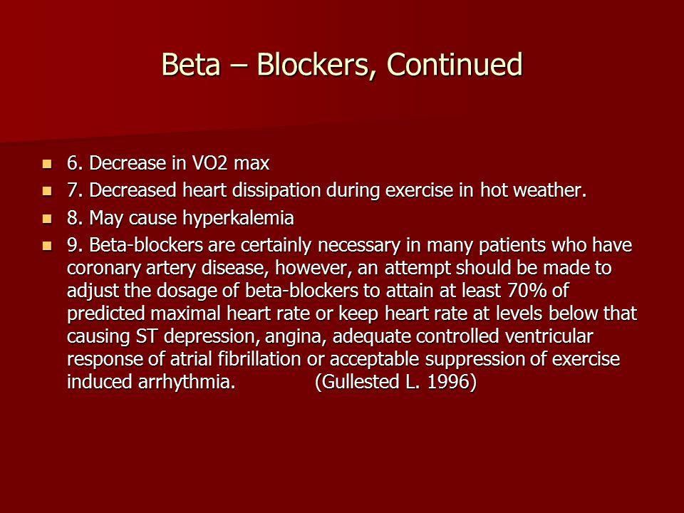 Beta – Blockers, Continued 6. Decrease in VO2 max 6.