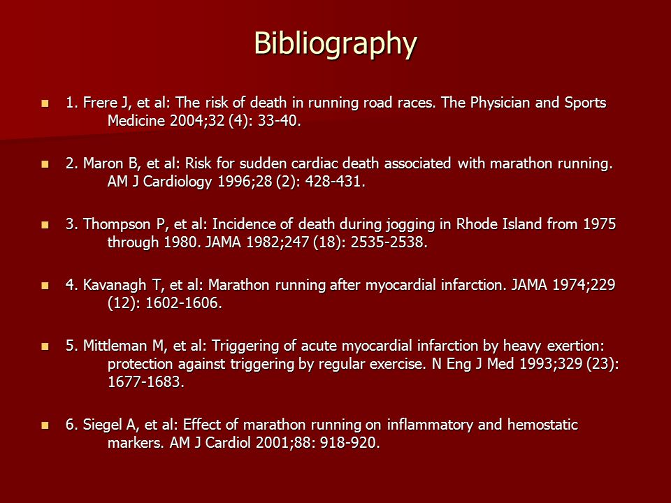 Bibliography 1. Frere J, et al: The risk of death in running road races.
