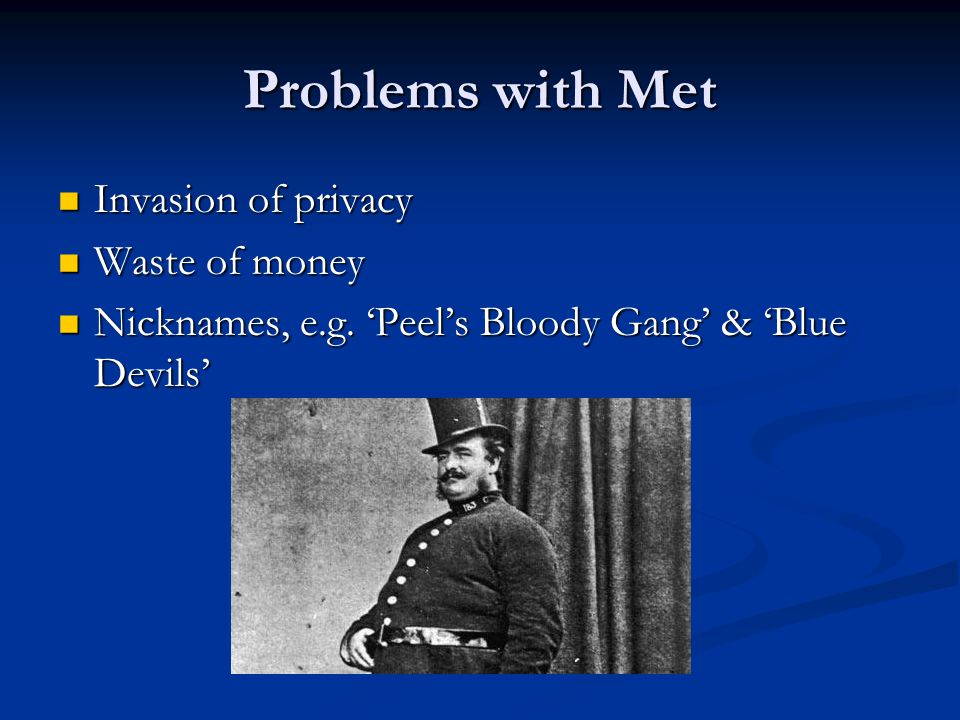 Problems with Met Invasion of privacy Invasion of privacy Waste of money Waste of money Nicknames, e.g.
