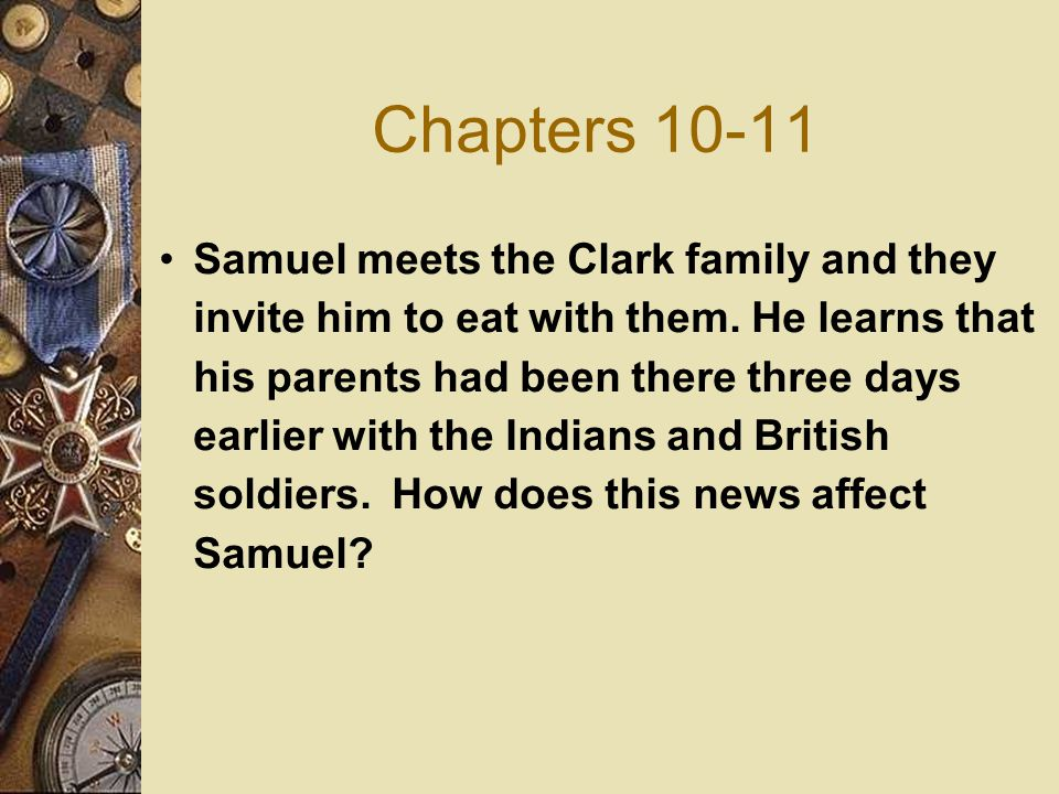 Chapters 10-11 Samuel meets the Clark family and they invite him to eat with them. He learns that his parents had been there three days earlier with t