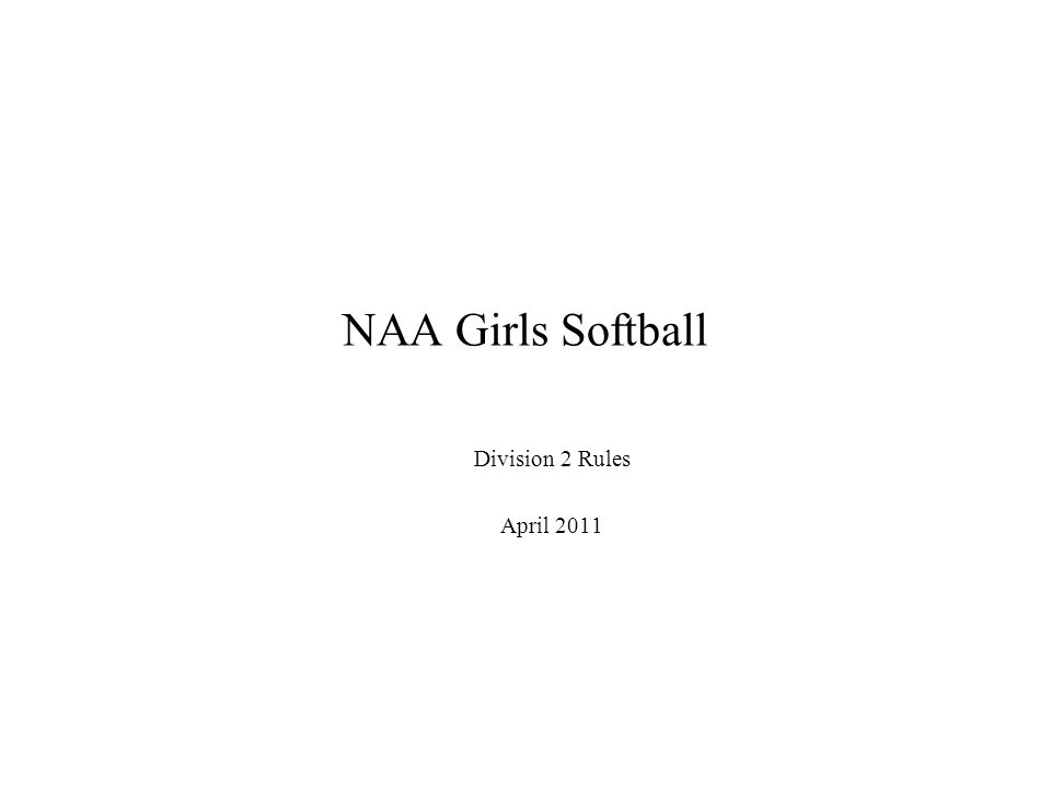 NAA Girls Softball Division 2 Rules April 2011