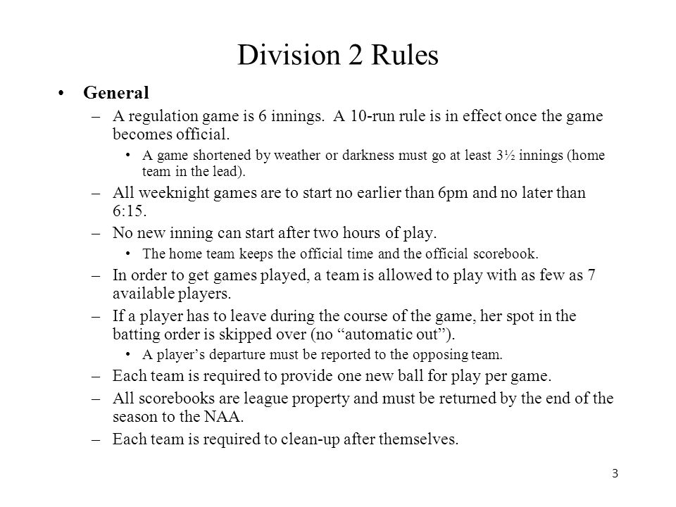 3 Division 2 Rules General –A regulation game is 6 innings.