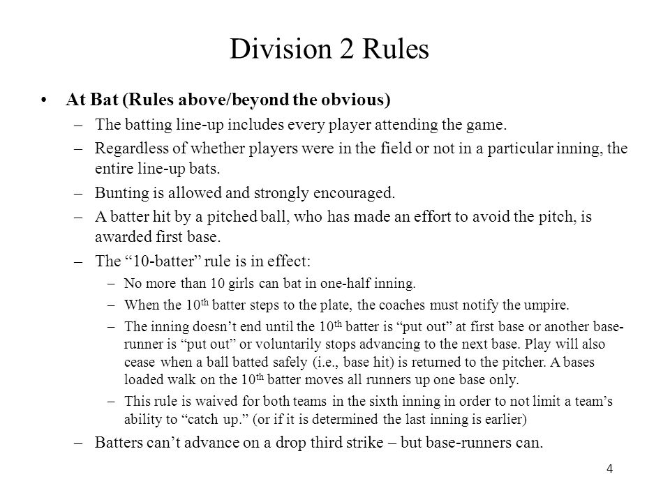 4 Division 2 Rules At Bat (Rules above/beyond the obvious) –The batting line-up includes every player attending the game.