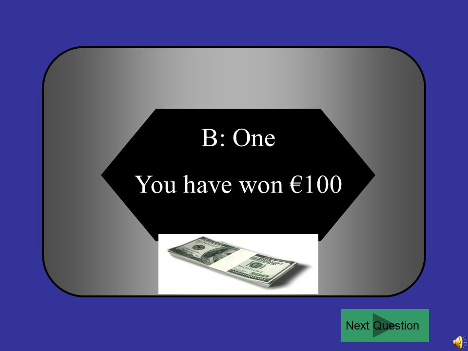 B: One You have won €100 Next Question