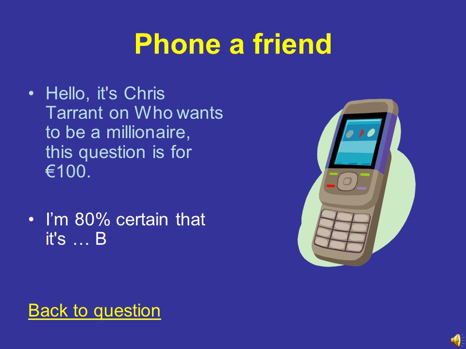 Phone a friend Hello, it s Chris Tarrant on Who wants to be a millionaire, this question is for €16,000.