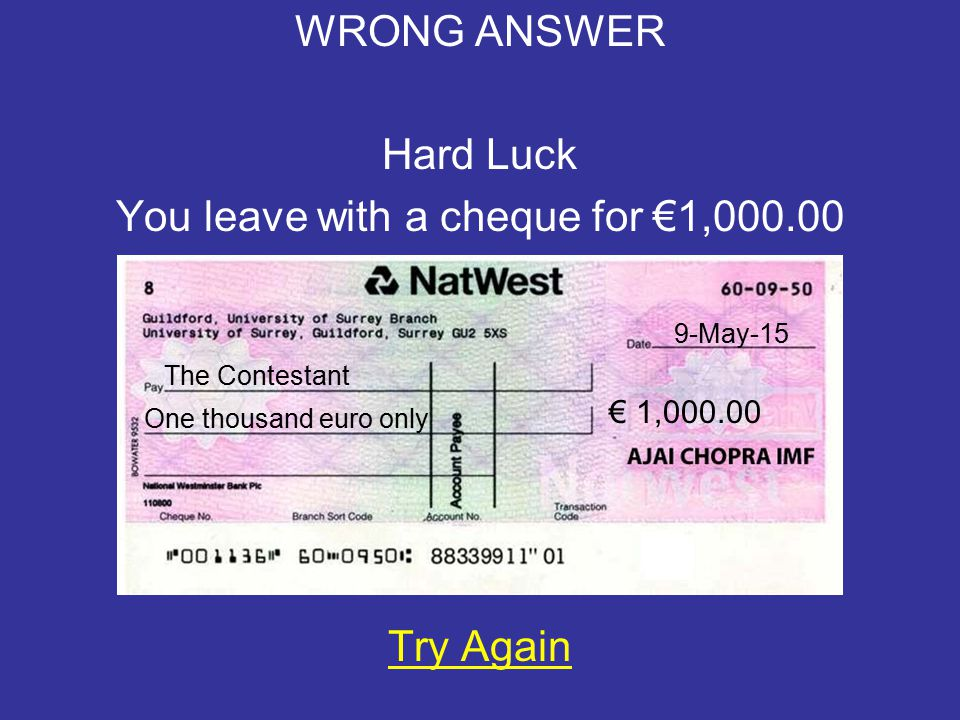 WRONG ANSWER Hard Luck You leave with nothing Try Again