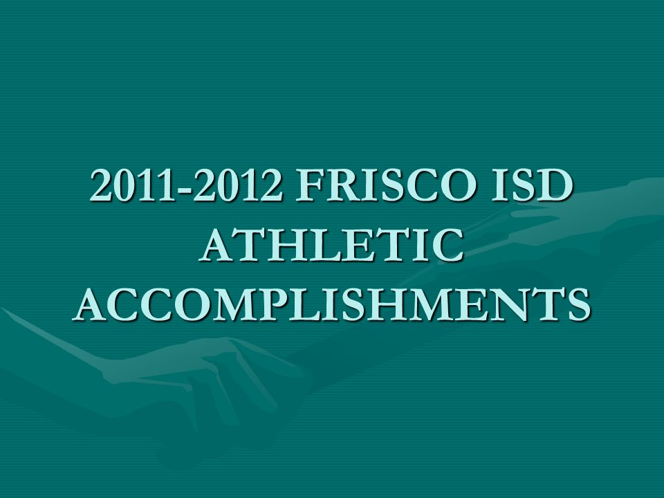 2011-2012 FRISCO ISD ATHLETIC ACCOMPLISHMENTS