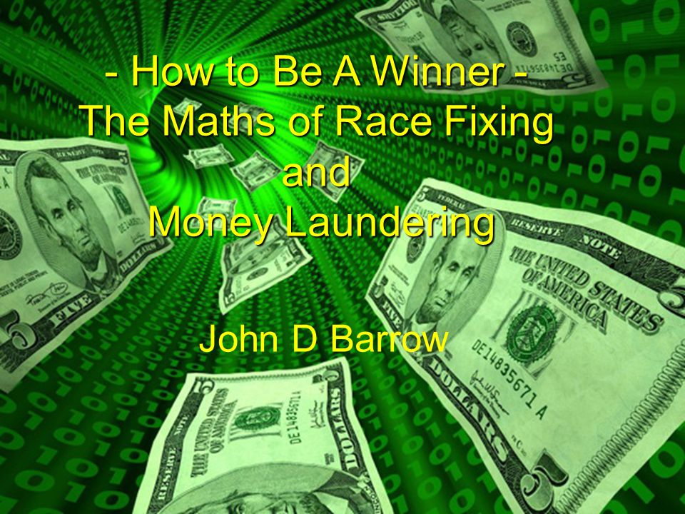- How to Be A Winner - The Maths of Race Fixing and Money Laundering John D Barrow