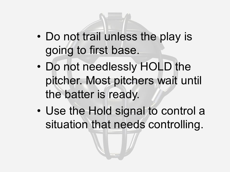 Do not trail unless the play is going to first base.