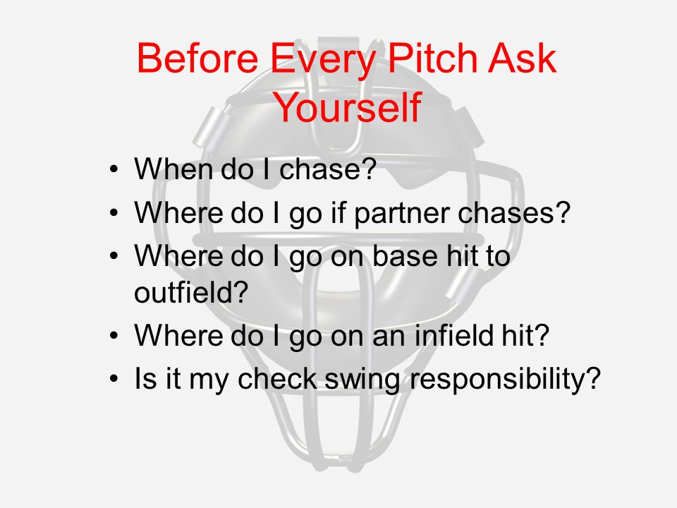 Before Every Pitch Ask Yourself When do I chase. Where do I go if partner chases.