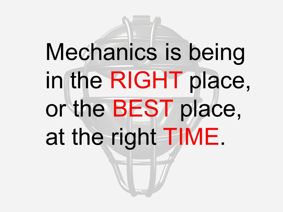 Mechanics is being in the RIGHT place, or the BEST place, at the right TIME.