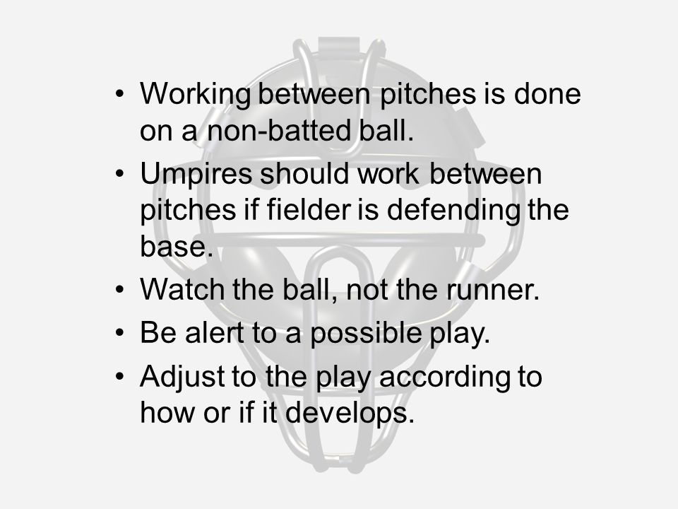 Working between pitches is done on a non-batted ball.