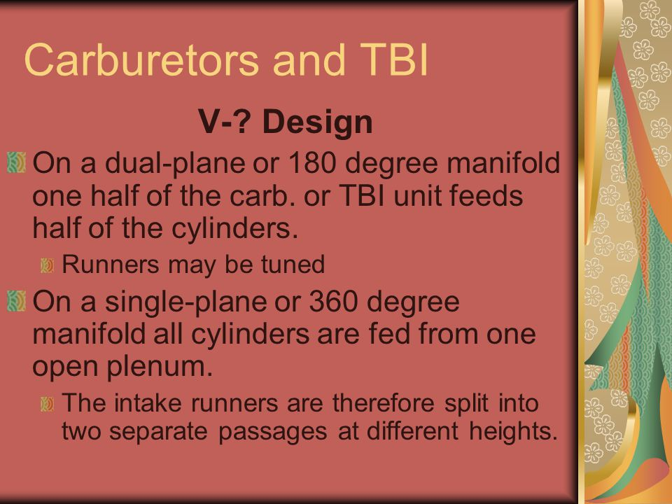 Carburetors and TBI V-. Design On a dual-plane or 180 degree manifold one half of the carb.