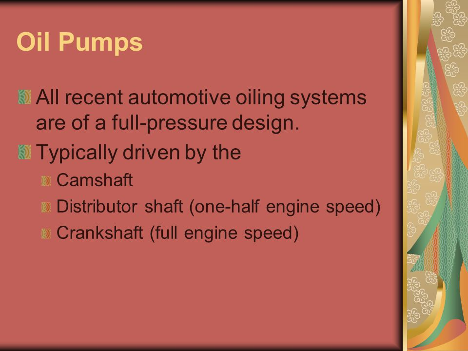 All recent automotive oiling systems are of a full-pressure design.
