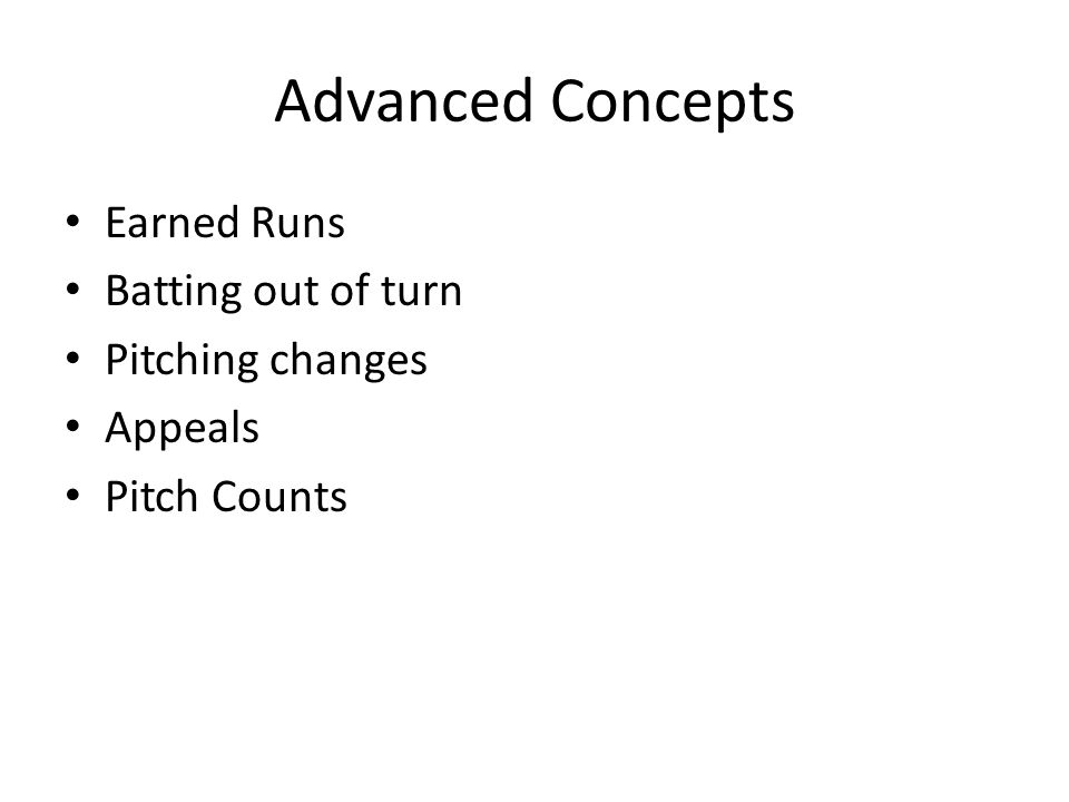 Advanced Concepts Earned Runs Batting out of turn Pitching changes Appeals Pitch Counts
