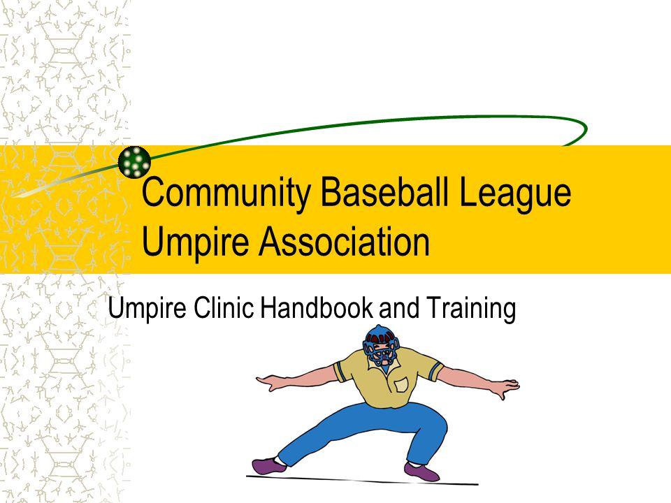 Community Baseball League Umpire Association Umpire Clinic Handbook and Training