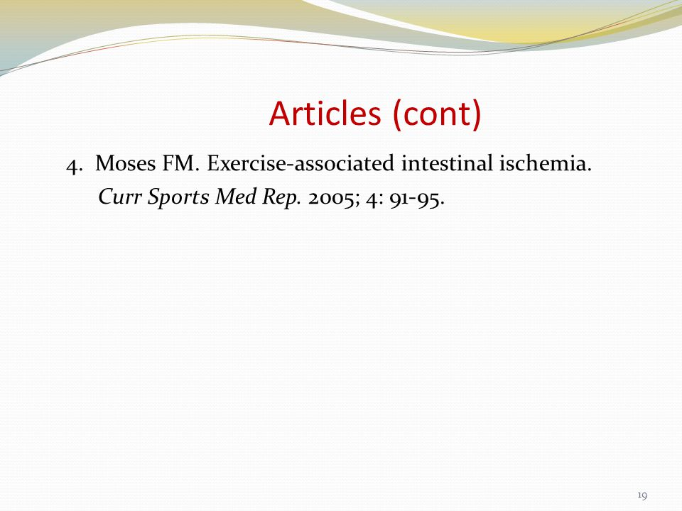 Articles (cont) 4. Moses FM. Exercise-associated intestinal ischemia.