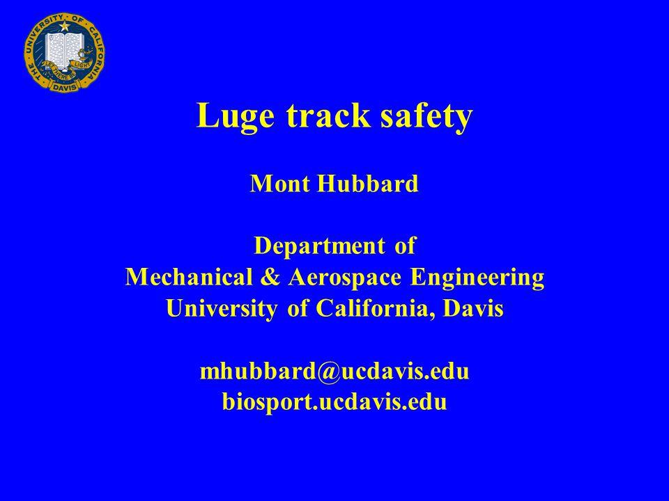 Luge track safety Mont Hubbard Department of Mechanical & Aerospace Engineering University of California, Davis mhubbard@ucdavis.edu biosport.ucdavis.