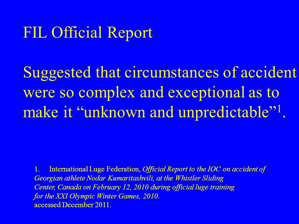 FIL Official Report Suggested that circumstances of accident were so complex and exceptional as to make it unknown and unpredictable 1.