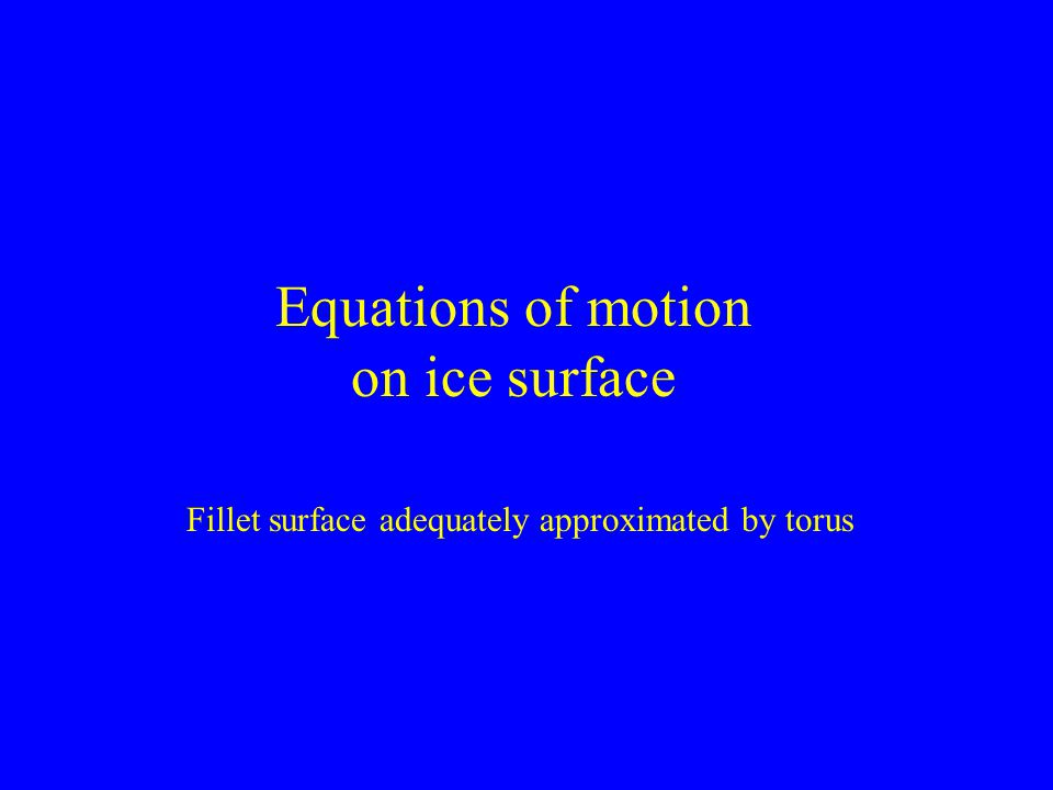 Equations of motion on ice surface Fillet surface adequately approximated by torus