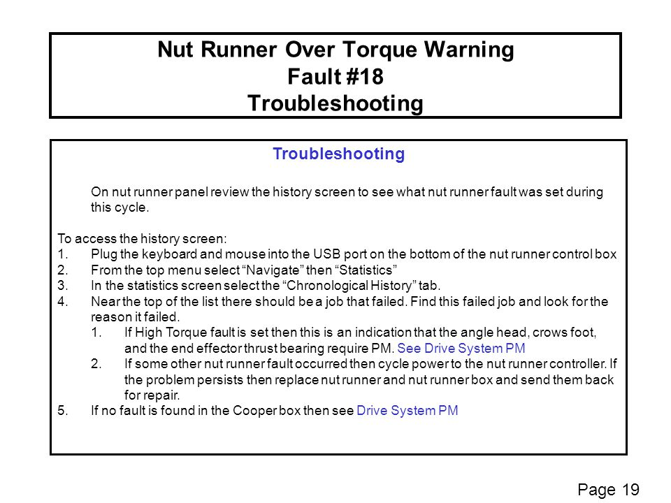 Nut Runner Over Torque Warning Fault #18 Troubleshooting Troubleshooting On nut runner panel review the history screen to see what nut runner fault was set during this cycle.
