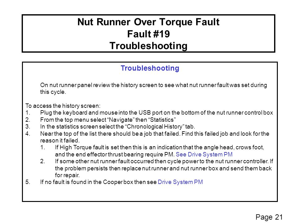 Nut Runner Over Torque Fault Fault #19 Troubleshooting Troubleshooting On nut runner panel review the history screen to see what nut runner fault was set during this cycle.